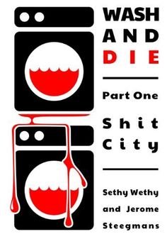 $0.99 - Wash and Die: Shit City by Sethy Wethy, -Wash and Die is a postmodern noir pulp soiled with the residues of Charles Bukowski, Haruki Murakami, Jim Thompson and Jorge Luis Borges. It is a dark parable, filled with booze, sex, murder and dirty laundry.