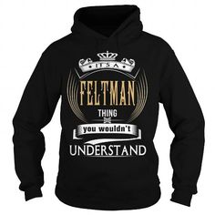 I Love  FELTMAN  Its a FELTMAN Thing You Wouldnt Understand  T Shirt Hoodie Hoodies YearName Birthday T-Shirts