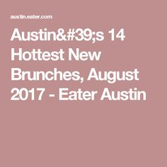 Austin's 14 Hottest New Brunches, August 2017 - Eater Austin