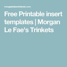 Free Printable insert templates | Morgan Le Fae's Trinkets