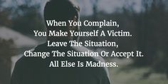 Sometimes life can be downright nasty. You must refuse to be a victim and instead take back your control. Here's how.