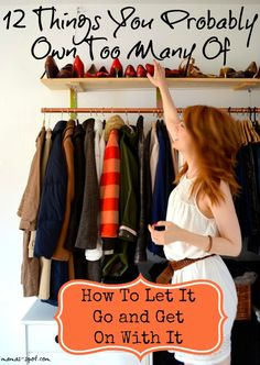 "12 Things You Probably Own Too Many Of - How To Let Go And Get On With It! For me, part of being a ""cheap chick"" is also finding ways to love life with less stuff. It really is freeing & helps you avoid overbuying deals & sales. Spend simple & small, live large & extravagantly!"