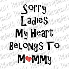 Sorry ladies my heart belongs to mommy svg, eps, dxf, png, cricut or cameo, scan N cut, valentines day svg, valentines day, heart svg by JMGraphicsCO on Etsy
