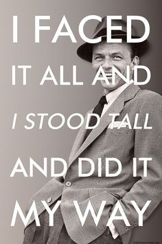 I faced it all and I stood tall and did it MY WAY. ~Frank Sinatra #entrepreneur #entrepreneurship #quote
