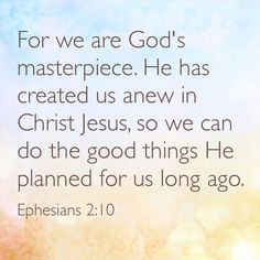 We are God's masterpiece.