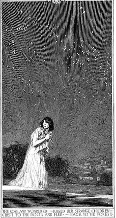 """She rose and wondered…kissed her strange children crept to the door and fled…back to the forest."" Illustration by Franklin Booth"