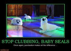 stop clubbing, baby seals. grammer matters.