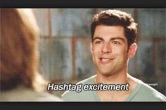 Hashtag I love you Schmidt! New Girl, Quote<<< He is the reason I watch this show hahaha