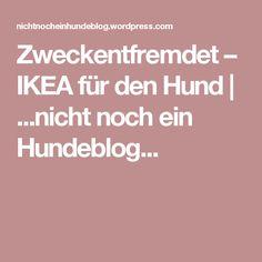 Zweckentfremdet – IKEA für den Hund | ...nicht noch ein Hundeblog...