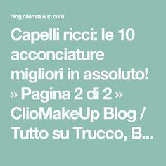 Capelli ricci: le 10 acconciature migliori in assoluto! » Pagina 2 di 2 » ClioMakeUp Blog / Tutto su Trucco, Bellezza e Makeup ;)