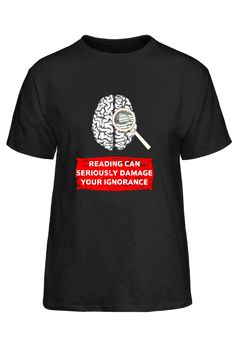 Reading Can Seriously Damage Your Ignorance T-Shirt Book Reader, Reading, Mens Tops, T Shirt, Tee, Word Reading, The Reader, Tee Shirt, Reading Books