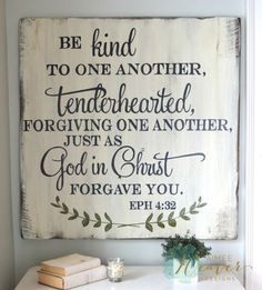 Be kind to one another, tenderhearted, forgiving one another just as God in Christ forgave you.   wood sign by Aimee Weaver Designs