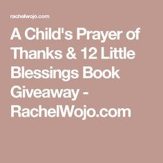 A Child's Prayer of Thanks & 12 Little Blessings Book Giveaway - RachelWojo.com