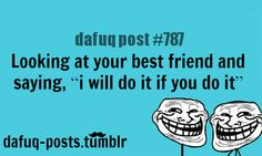 """Best friends relatable posts FOR MORE OF """"DAFUQ POSTS"""" click HERE<—- funny, and relatable quotes"""