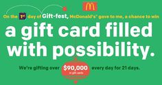 Enter the McDonald's 21 Days of Gift-fest Sweepstakes and win amazing prizes! There are twenty one $20,000 prixes to be one!!! You could win 20 $1,000!