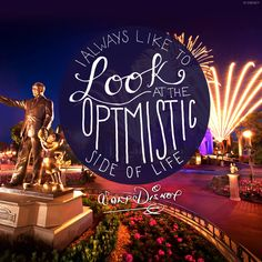 I always like to look at the optimistic side of life. - Walt Disney
