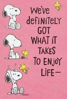 Snoopy ❤ Life is short and precious, so enjoy your gift of life!