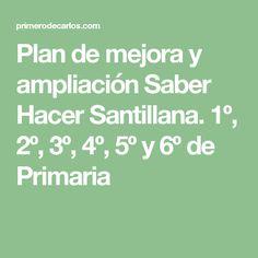 Plan de mejora y ampliación Saber Hacer Santillana. 1º, 2º, 3º, 4º, 5º y 6º de Primaria
