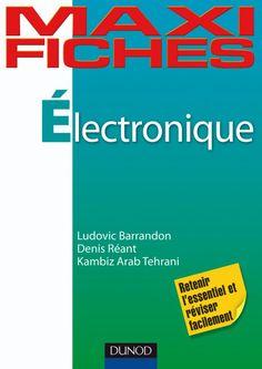 Électronique / Ludovic Barrandon, Denis Réant, Kambiz Arab Tehrani - http://www.dunod.com/sciences-techniques/sciences-techniques-industrielles/electronique/bts-iut/maxi-fiches-delectronique