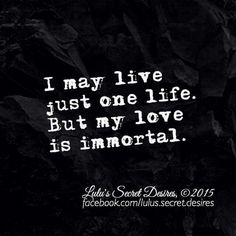 I may live just one life. But my love is eternal. - Lulu's Secret Desires