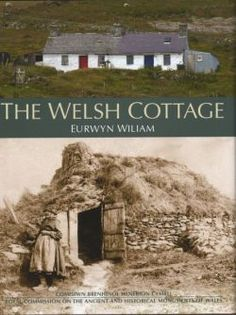 Welsh Cottage, The - Building Traditions of the Rural Poor, 1750-1900