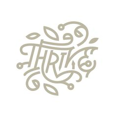Thrive . #graphicdesign #type #typography #goodtype #handmadefont #lettering #instagood #instacool #instamood #thedailytype #calligritype #thedesigntip @goodtype @thedailytype @lettering_co @thedesigntip #logo #chill #special #night #vector #floral #ornament #illustration #nature #typespire #calligraphy #vintage #late #typespire #illustration @calligritype #thrive