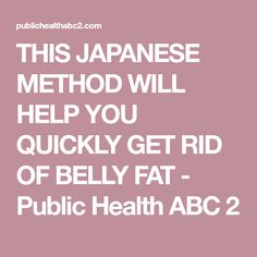 THIS JAPANESE METHOD WILL HELP YOU QUICKLY GET RID OF BELLY FAT - Public Health ABC 2