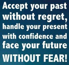 Accept your past without regret, handle your present with confidence and face your future without fear! thedailyquotes.com