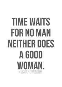Time waits for no man....