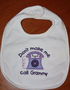 Don't make me call Grammy custom appliqued bib by BoutiqfullyYours