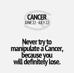 Every time. Cancer Zodiac