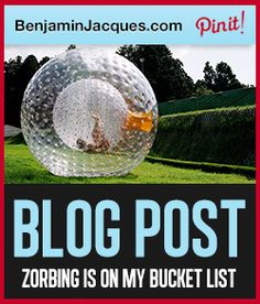 Blog Post: Zorbing Is Being Added To My Bucket List