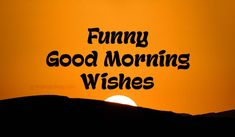 Funny Good Morning Wishes, Messages & Quotes - WishesMsg Funny Good Morning Wishes, Good Morning Poems, Morning Message For Him, Morning Texts For Him, Cute Good Morning Texts, Good Morning Dear Friend, Funny Good Morning Quotes, Messages For Her, Wishes Messages