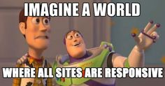 "Funny web design meme. ""Imagine a world... where all sites are responsive."""