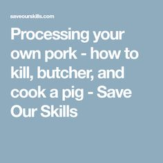 Processing your own pork - how to kill, butcher, and cook a pig - Save Our Skills