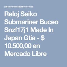 Reloj Seiko Submariner Buceo Snzf17j1 Made In Japan Gtia - $ 10.500,00 en Mercado Libre