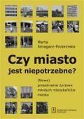 """""""Czy miasto jest niepotrzebne? (Nowe) przestrzenie życiowe młodych mieszkańców"""" Marta Smagacz-Poziemska Published by Wydawnictwo Naukowe Scholar"""