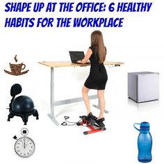 Destroy The Nasty Fats Now!!!: Shape Up At The Office: 6 Healthy Habits For The Workplace