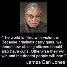 "A very wise man, James Earl Jones with his take on owning a gun. ""The world is filled with violence. Because criminals carry guns, we decent law-abiding citizens should also have guns. Otherwise criminals will win and decent people will lose. Thats The Way, That Way, Great Quotes, Inspirational Quotes, Motivational, Fantastic Quotes, Excuse Moi, Law Abiding Citizen, Another A"