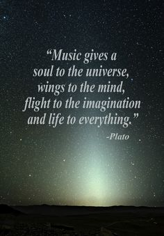 "Happiness and Music Rebecca Bains  #Plato quote: ""Music gives a soul to the universe, wings to the mind, flight to the imagination and life to everything"".... that about sums it for me."