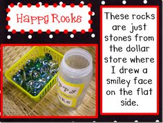 Happy Rocks - vase stones with happy faces. Earned for good behaviour to class or individuals. When the jar is full, do something fun with your class (blowing bubbles, baking, lego, movie).