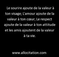 Le sourire ajoute de la valeur à ton visage; L'amour ajoute de la valeur à ton cœur; Le respect ajoute de la valeur à ton attitude et les amis ajoutent de la valeur à ta vie.