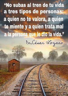 """""""No subas al tren de tu vida a tres tipos de personas: a quien no te valora, a quien te miente y a quien trata mal a la persona que le dio la vida.""""  Dr. César Lozano #MarleniEscobar"""