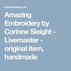 Amazing Embroidery by Corinne Sleight - Livemaster - original item, handmade