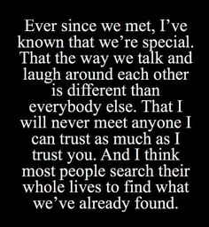 & I think most people search their whole lives to find what we've already found.