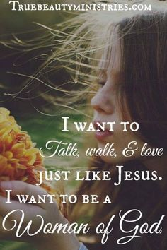 I want to be a woman of God...♥