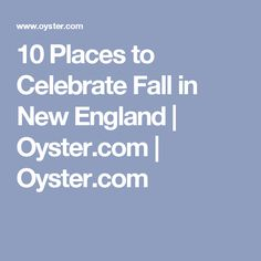 10 Places to Celebrate Fall in New England   Oyster.com   Oyster.com