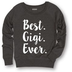 This Black 'Best Gigi Ever' Sweatshirt - Women is perfect! Gigi Shirts, Vinyl Shirts, Shirts With Sayings, Short Sleeve Tee, Shirt Designs, Graphic Sweatshirt, Graphic Tees, Graphic Design, T Shirts For Women