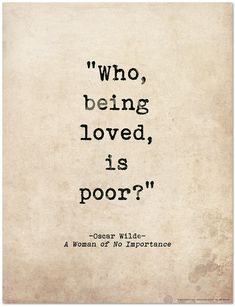 Who Being Loved Is Poor? Oscar Wilde Literary Print For School, Library, Office or Home Romantic Quote Poster. Who Being Loved Is Poor? Oscar Wilde Literary Print For School, Library, Office or Home by EchoLiteraryArts on Etsy Love Quotes For Her, Cute Love Quotes, Best Quotes From Books, Famous Love Quotes, Beautiful Love Quotes, Famous Author Quotes, Classic Love Quotes, Change Quotes, Quotes From Authors
