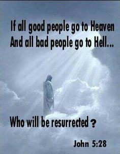 "AND: If our souls are ""immortal"", which they would need to be IF they live on after our body dies, there would be no need for a ""resurrection"" because your soul would not be dead. Truth is the soul dies with the body and the resurrection will restore people to life. (oh, and there is NO hell)"